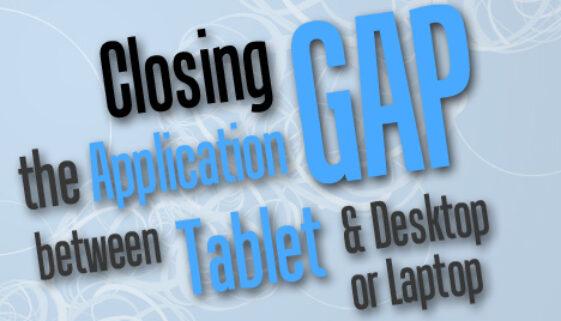 Closing The Application Gap Between Tablet and Desktop or Laptop
