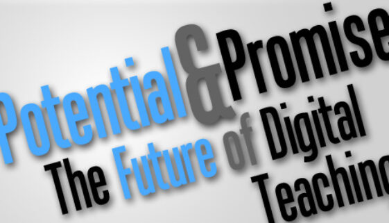 Potential And Promise The Future of Digital Teaching