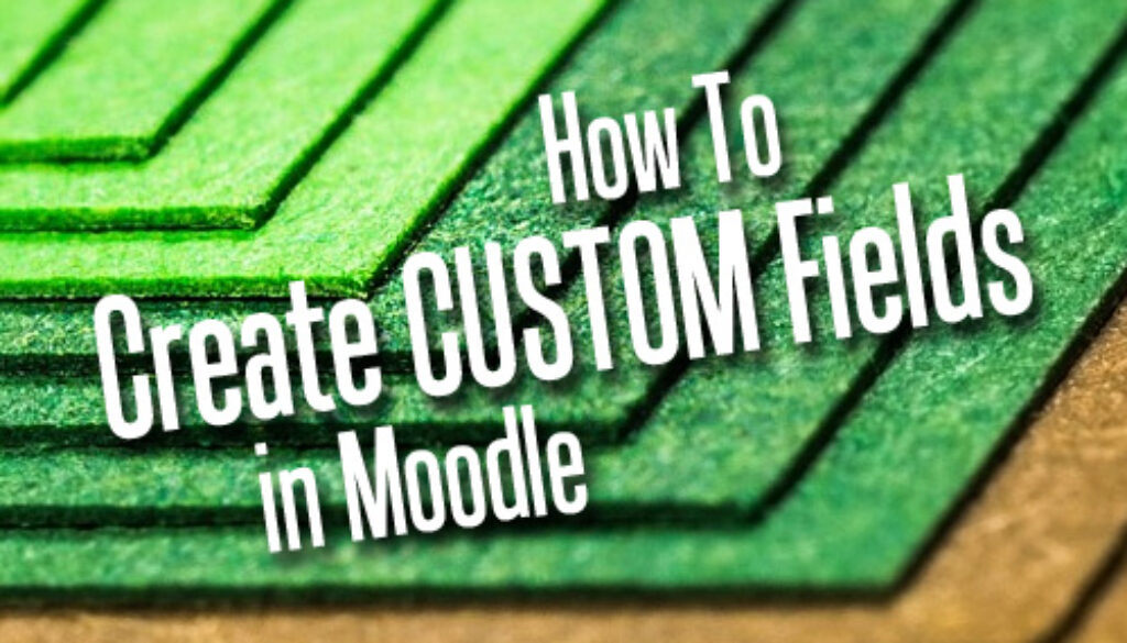 How To Create Custom Fields In Moodle