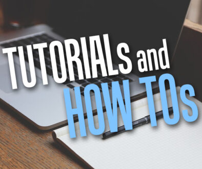 Tutorials and HOW TOs